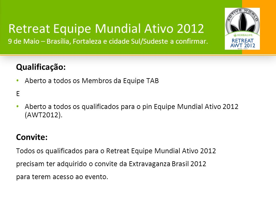 Retreat Equipe Mundial Ativo 2012 9 de Maio – Brasília, Fortaleza e cidade Sul/Sudeste a confirmar.