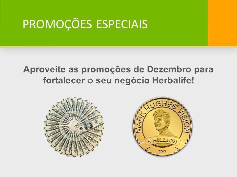 PROMOÇÕES ESPECIAIS Aproveite as promoções de Dezembro para fortalecer o seu negócio Herbalife!