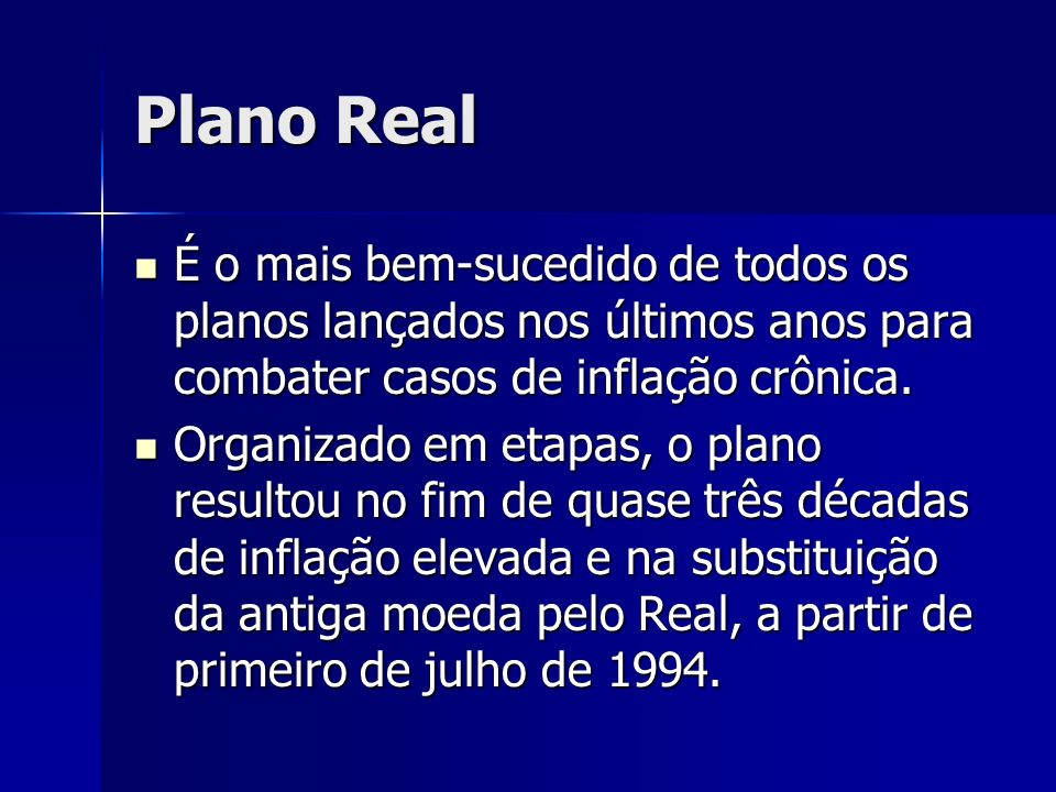 Plano Real É o mais bem-sucedido de todos os planos lançados nos últimos anos para combater casos de inflação crônica.