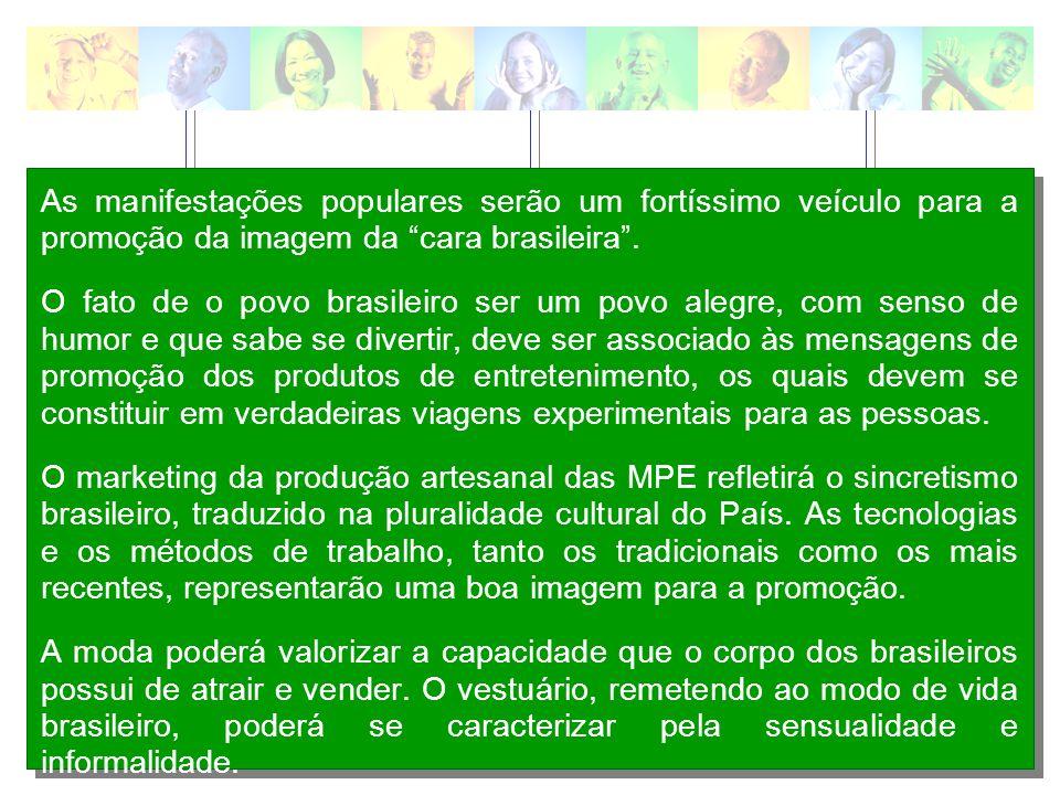 As manifestações populares serão um fortíssimo veículo para a promoção da imagem da cara brasileira .