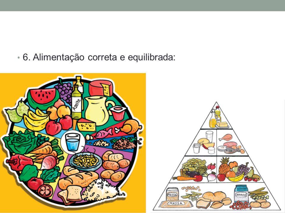 6. Alimentação correta e equilibrada:
