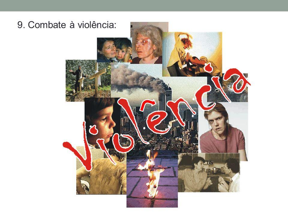 9. Combate à violência: