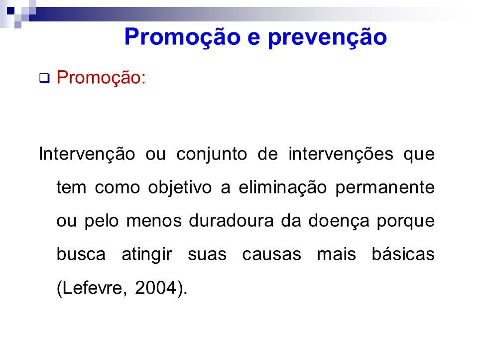 Promoção e prevenção Promoção: