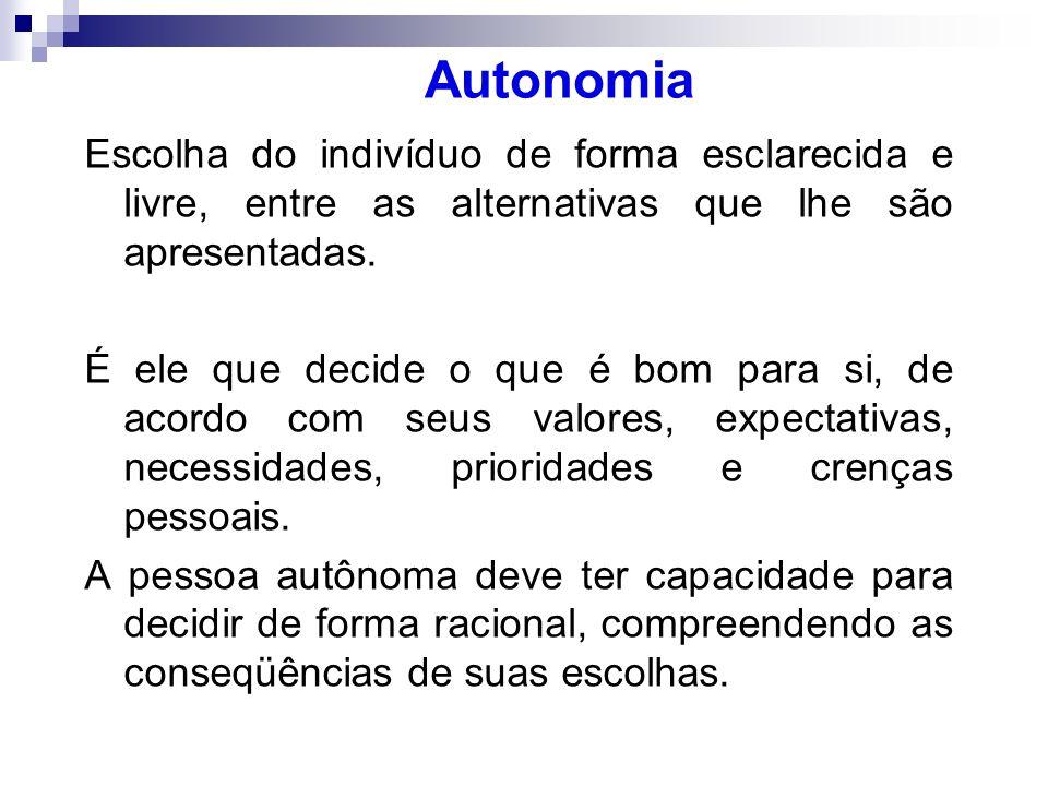 Autonomia Escolha do indivíduo de forma esclarecida e livre, entre as alternativas que lhe são apresentadas.