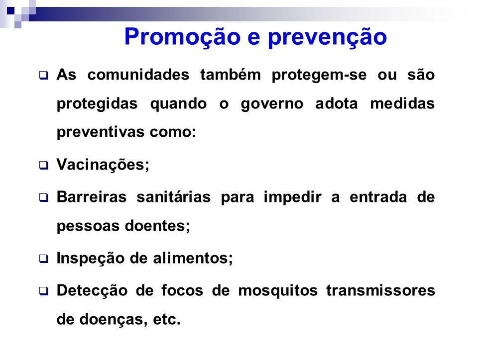 Promoção e prevenção As comunidades também protegem-se ou são protegidas quando o governo adota medidas preventivas como: