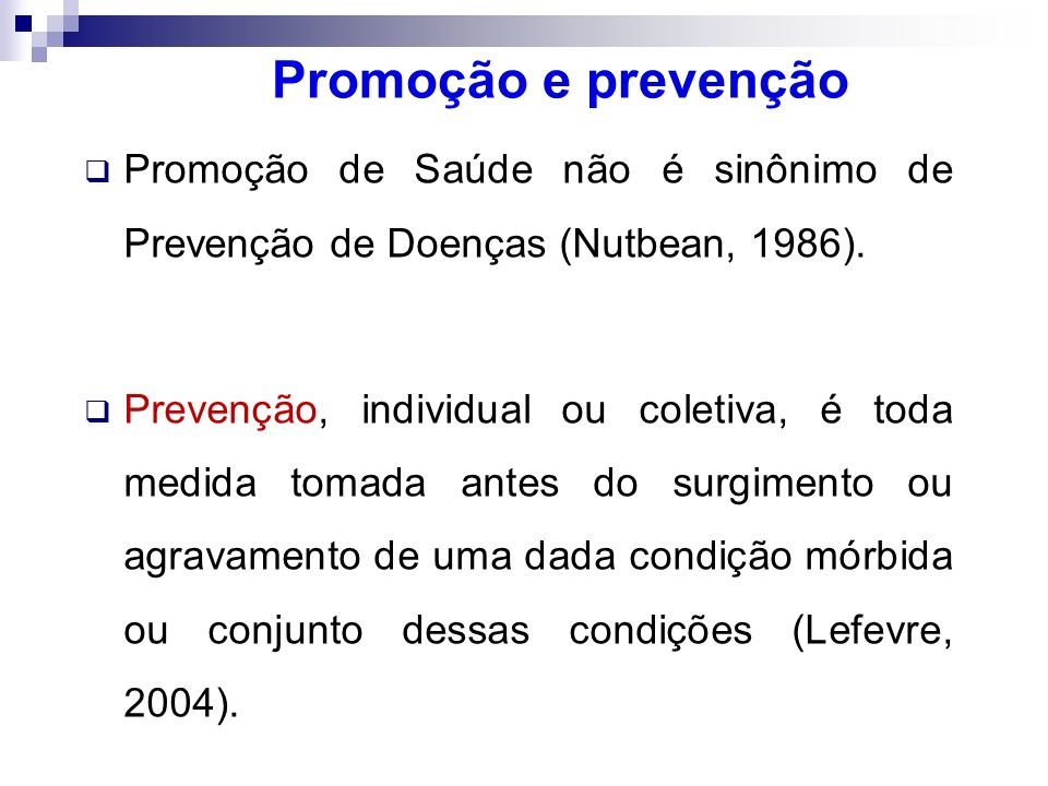 Promoção e prevenção Promoção de Saúde não é sinônimo de Prevenção de Doenças (Nutbean, 1986).