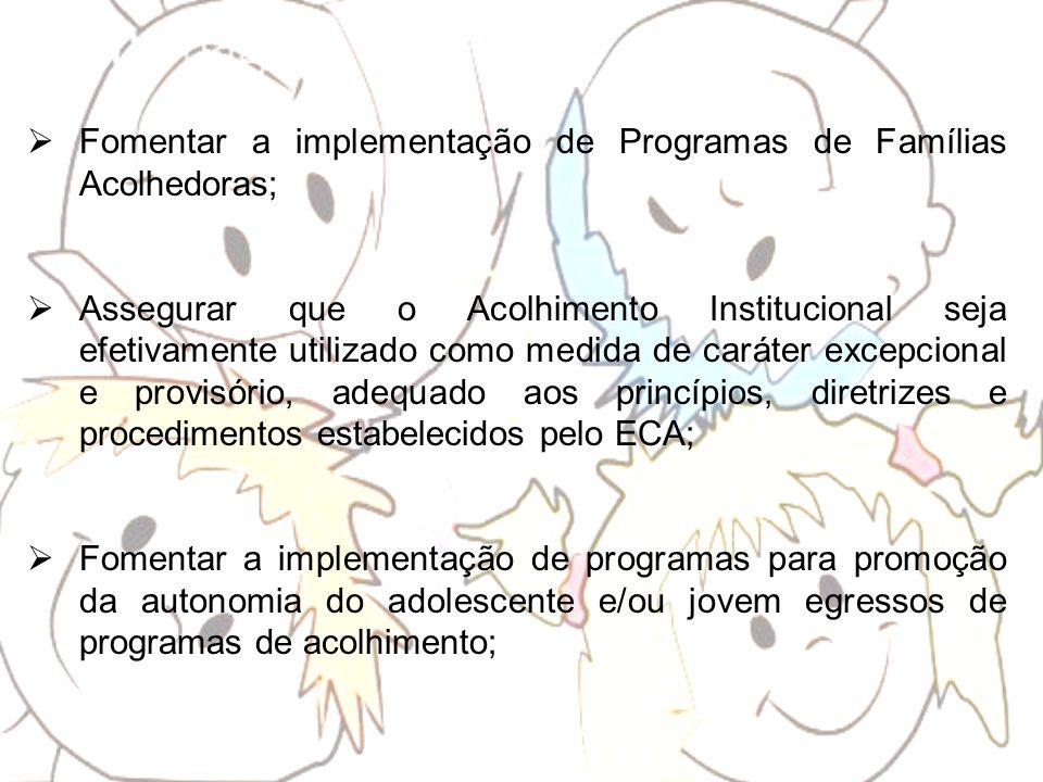 Fomentar a implementação de Programas de Famílias Acolhedoras;