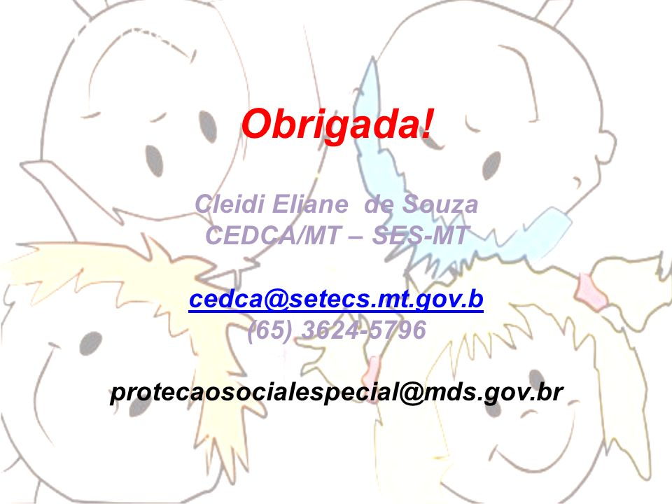 Obrigada! Cleidi Eliane de Souza CEDCA/MT – SES-MT