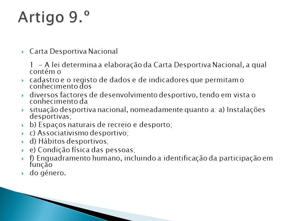 Artigo 9.º Carta Desportiva Nacional 1 - A lei determina a elaboração da Carta Desportiva Nacional, a qual contém o.