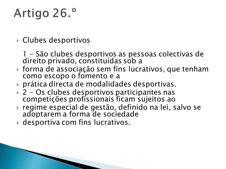 Artigo 26.º Clubes desportivos 1 - São clubes desportivos as pessoas colectivas de direito privado, constituídas sob a.