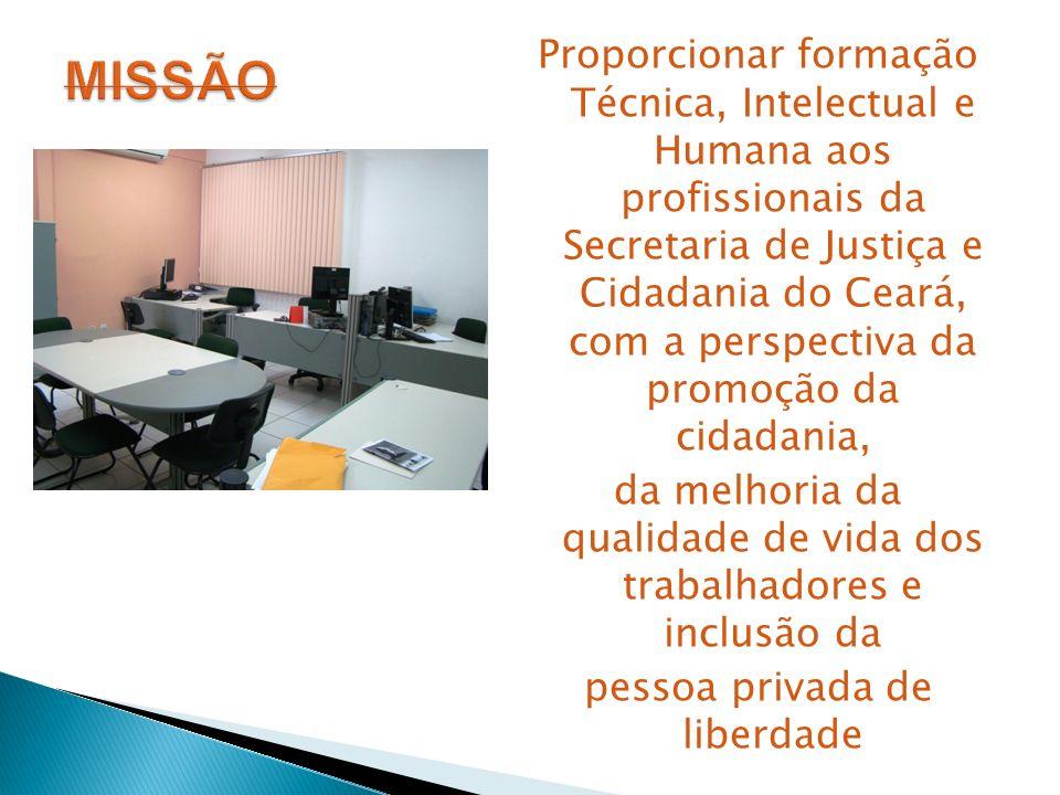 Proporcionar formação Técnica, Intelectual e Humana aos profissionais da Secretaria de Justiça e Cidadania do Ceará, com a perspectiva da promoção da cidadania,