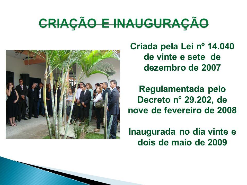 CRIAÇÃO E INAUGURAÇÃO Criada pela Lei nº 14.040 de vinte e sete de dezembro de 2007. Regulamentada pelo.