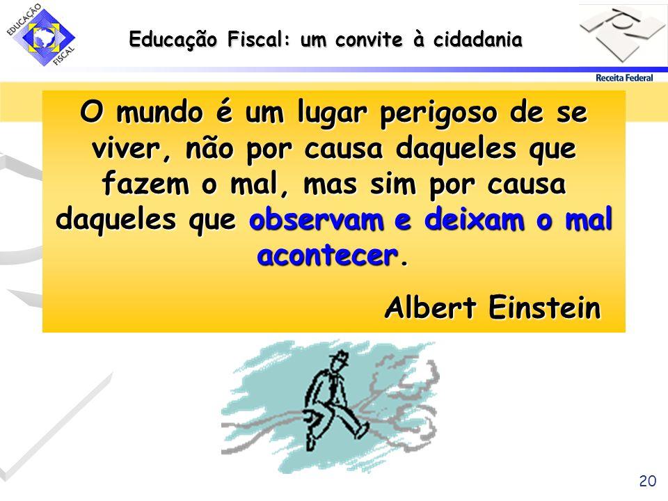 O mundo é um lugar perigoso de se viver, não por causa daqueles que fazem o mal, mas sim por causa daqueles que observam e deixam o mal acontecer. Albert Einstein