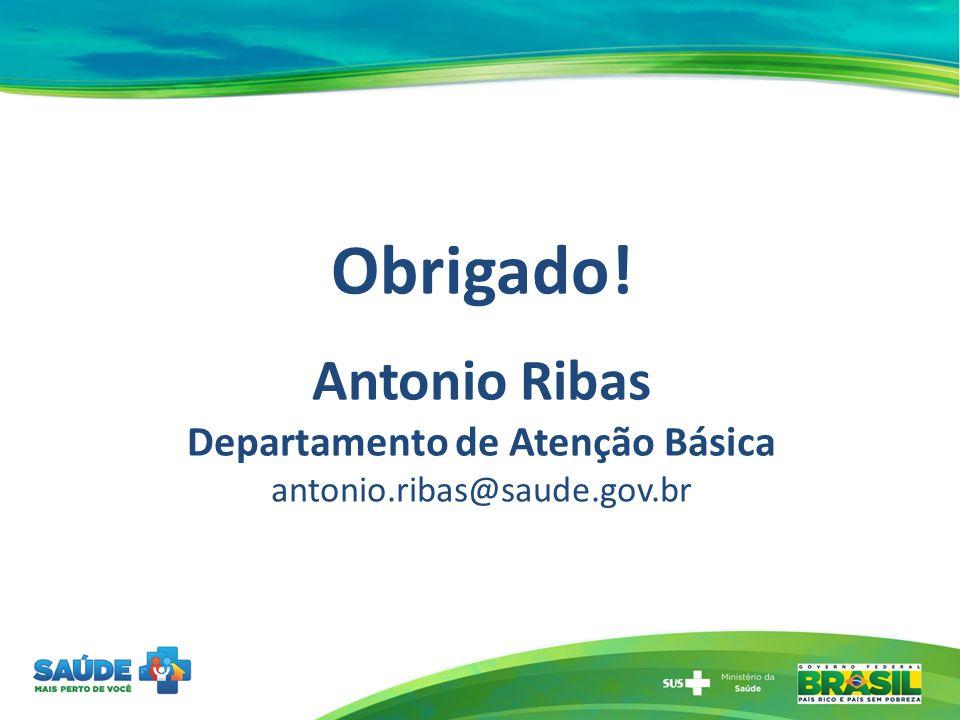 Obrigado. Antonio Ribas Departamento de Atenção Básica antonio