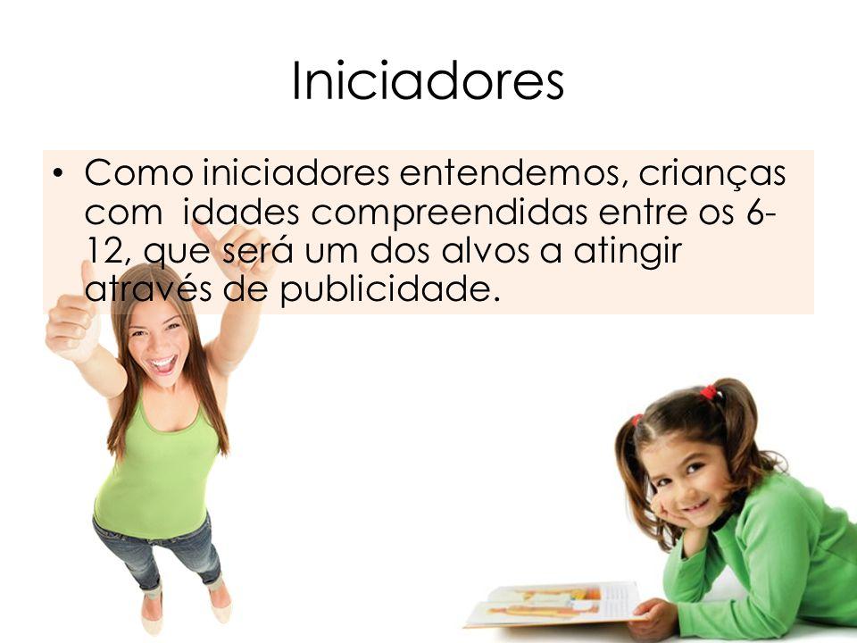 Iniciadores Como iniciadores entendemos, crianças com idades compreendidas entre os 6-12, que será um dos alvos a atingir através de publicidade.