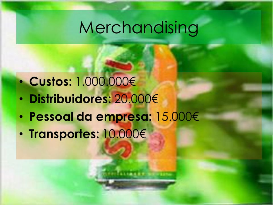 Merchandising Custos: 1.000.000€ Distribuidores: 20.000€