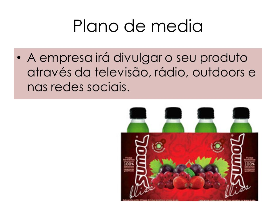 Plano de media A empresa irá divulgar o seu produto através da televisão, rádio, outdoors e nas redes sociais.