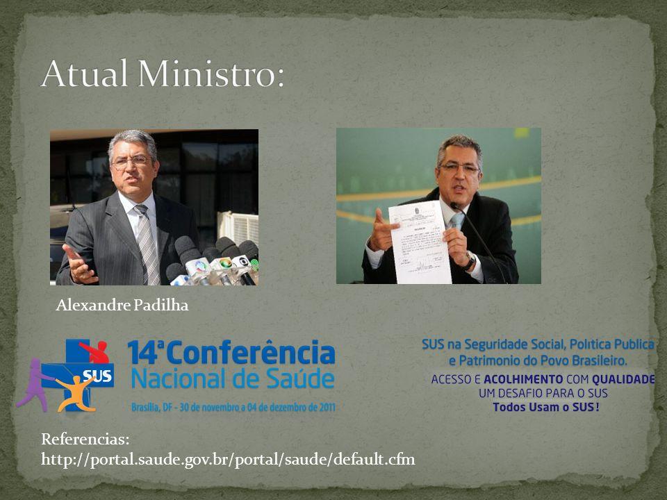 Atual Ministro: Alexandre Padilha Referencias: