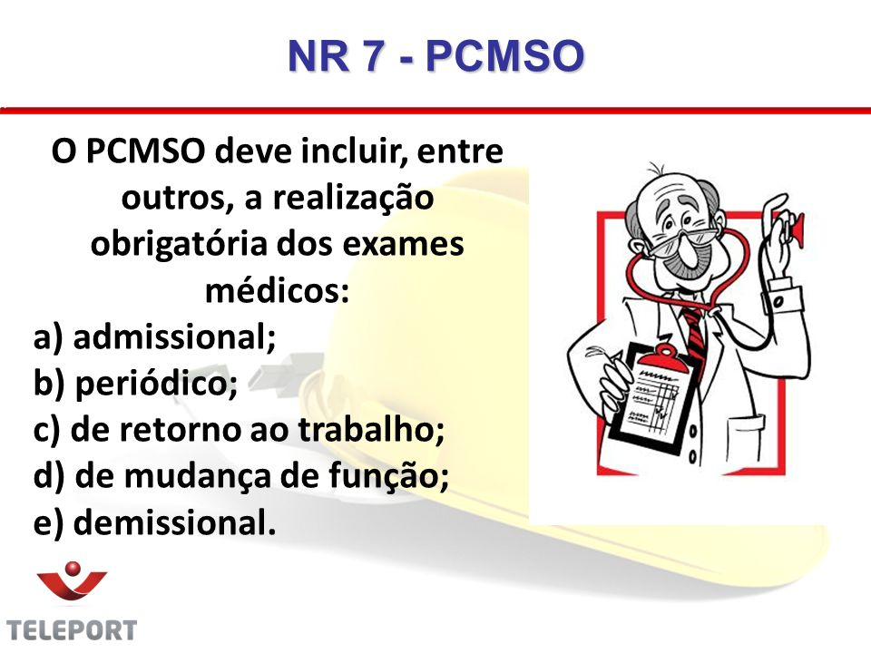 NR 7 - PCMSO O PCMSO deve incluir, entre outros, a realização obrigatória dos exames médicos: a) admissional;