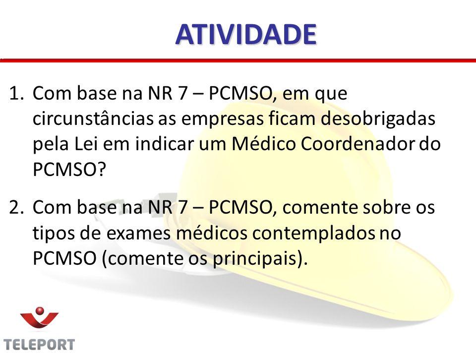 ATIVIDADE Com base na NR 7 – PCMSO, em que circunstâncias as empresas ficam desobrigadas pela Lei em indicar um Médico Coordenador do PCMSO