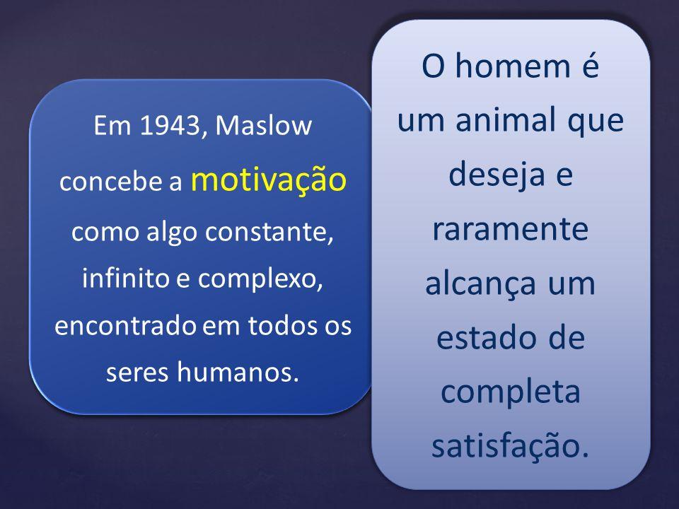 O homem é um animal que deseja e raramente alcança um estado de completa satisfação.
