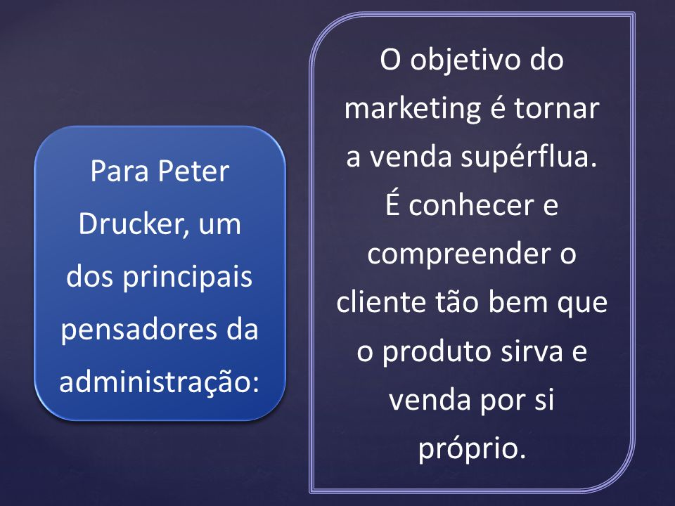 Para Peter Drucker, um dos principais pensadores da administração: