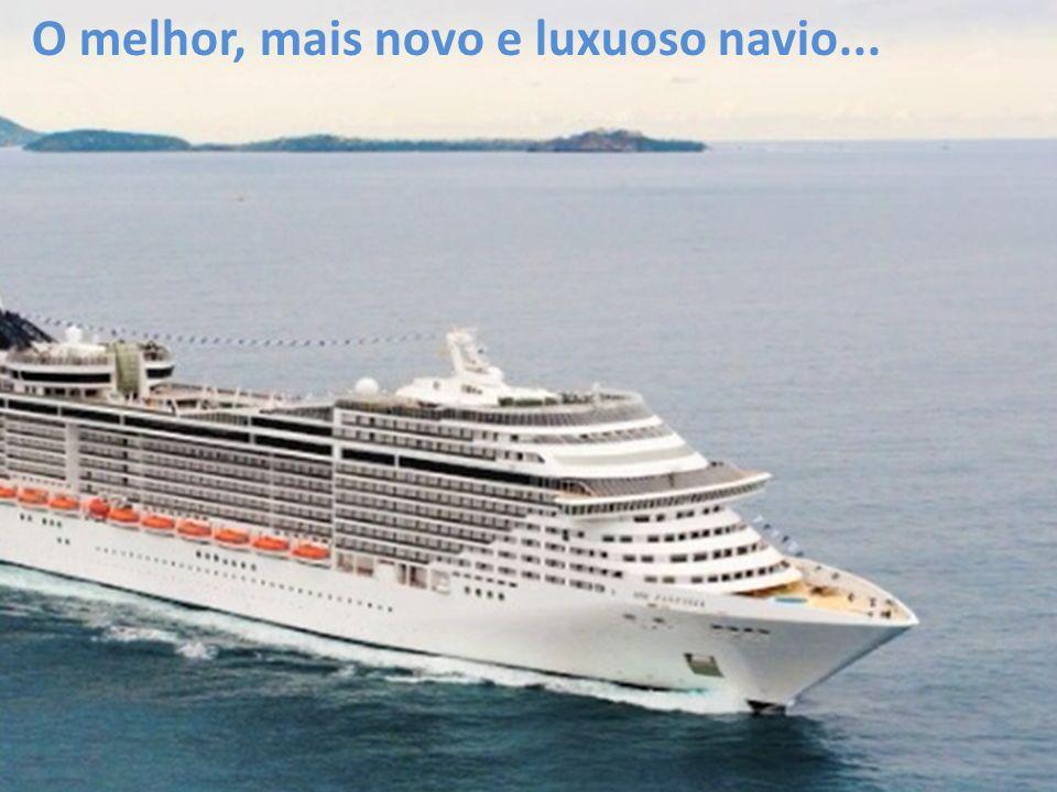 O melhor, mais novo e luxuoso navio...