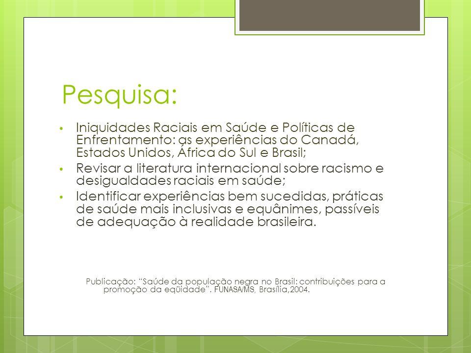 Pesquisa: Iniquidades Raciais em Saúde e Políticas de Enfrentamento: as experiências do Canadá, Estados Unidos, África do Sul e Brasil;