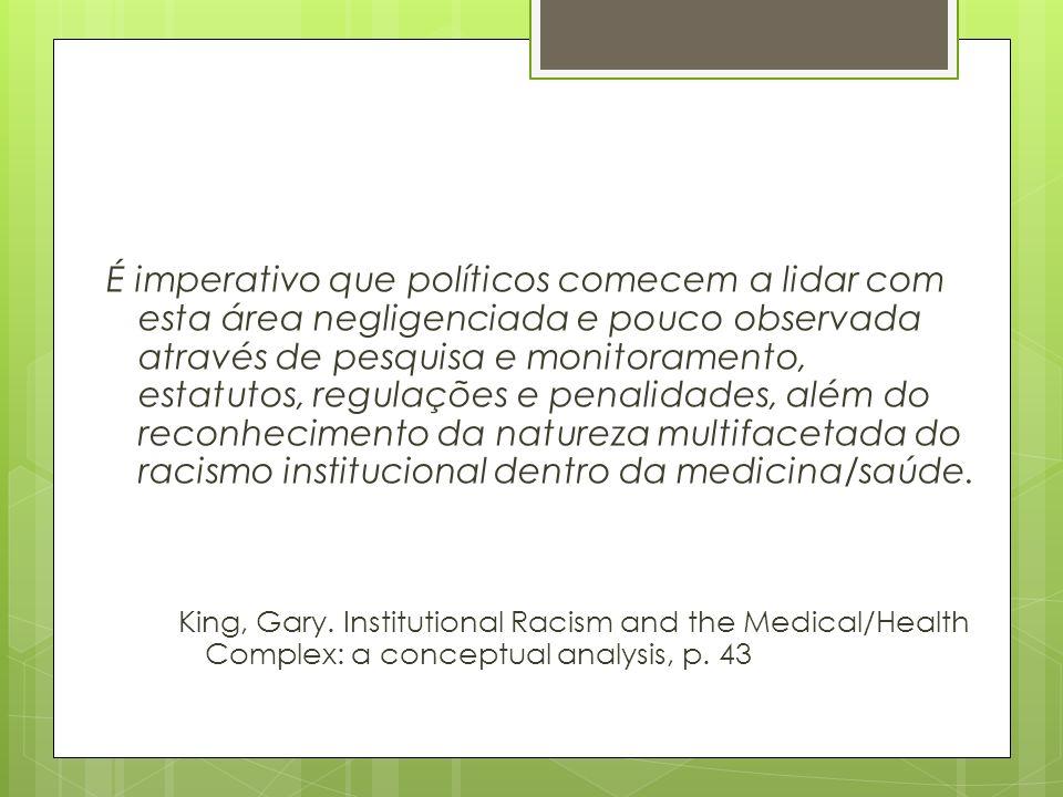 É imperativo que políticos comecem a lidar com esta área negligenciada e pouco observada através de pesquisa e monitoramento, estatutos, regulações e penalidades, além do reconhecimento da natureza multifacetada do racismo institucional dentro da medicina/saúde.