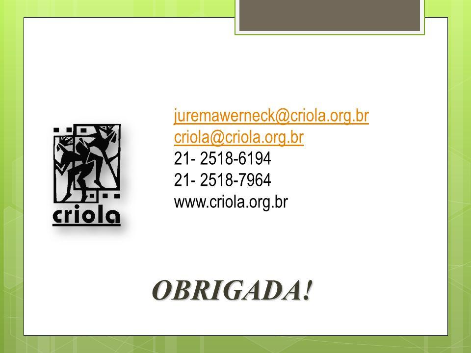 OBRIGADA! juremawerneck@criola.org.br criola@criola.org.br