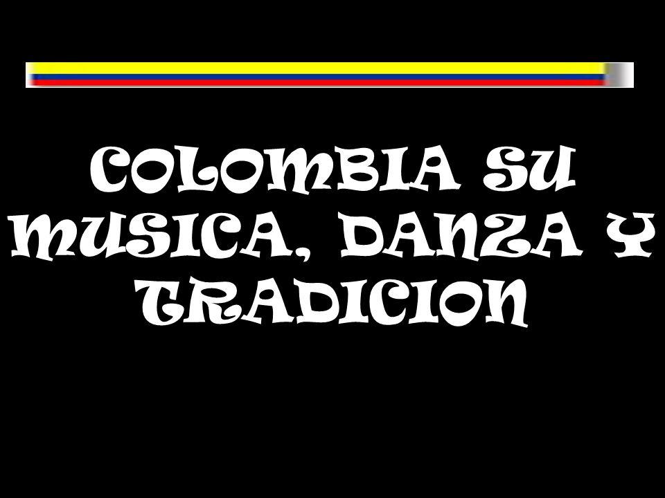 COLOMBIA SU MUSICA, DANZA Y TRADICION