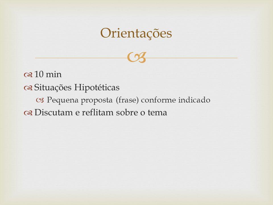 Orientações 10 min Situações Hipotéticas