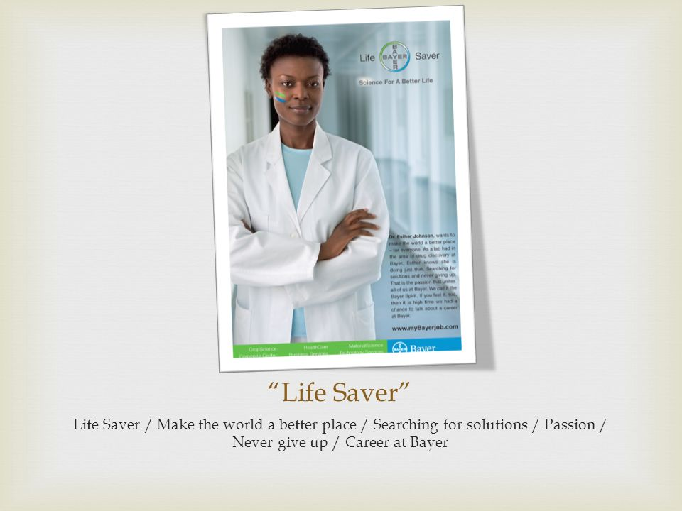 Life Saver Life Saver / Make the world a better place / Searching for solutions / Passion / Never give up / Career at Bayer.