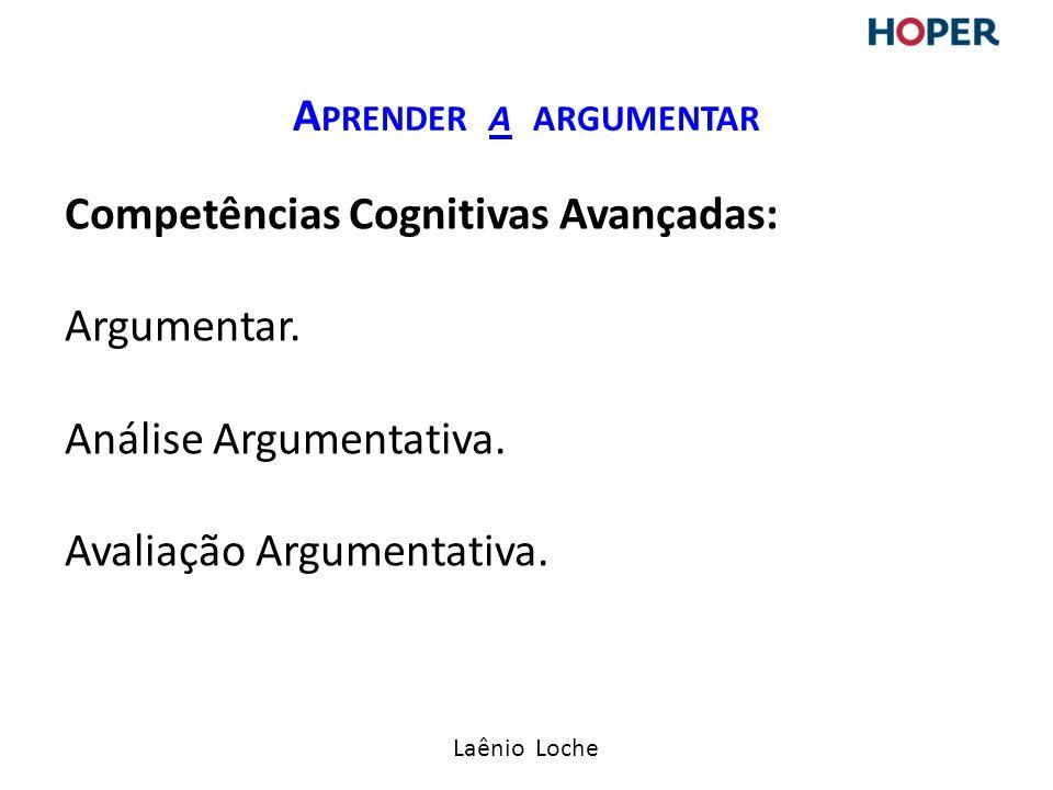 Aprender a argumentar Competências Cognitivas Avançadas: Argumentar.