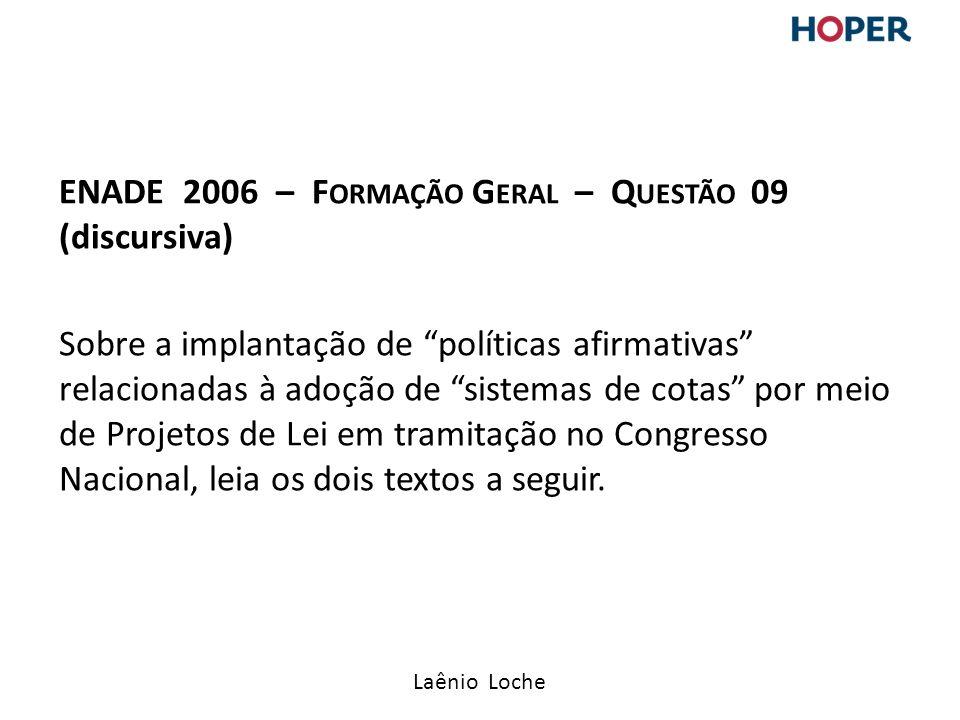 ENADE 2006 – Formação Geral – Questão 09 (discursiva) Sobre a implantação de políticas afirmativas relacionadas à adoção de sistemas de cotas por meio de Projetos de Lei em tramitação no Congresso Nacional, leia os dois textos a seguir.