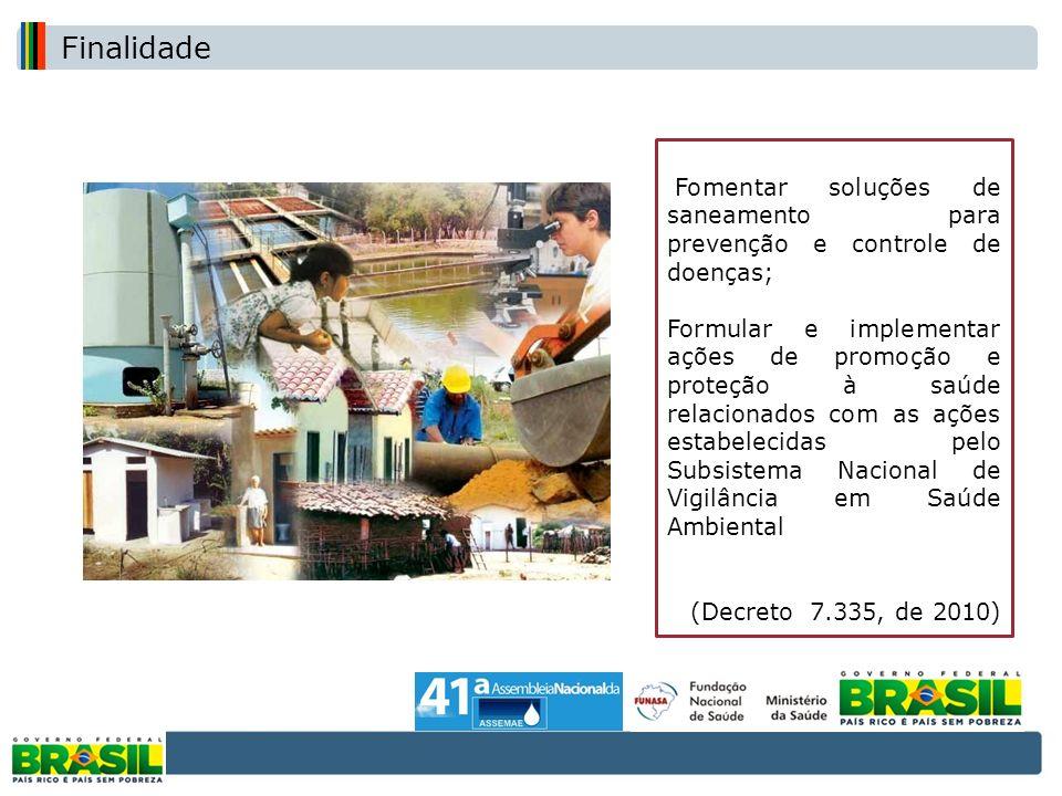 Finalidade Fomentar soluções de saneamento para prevenção e controle de doenças;
