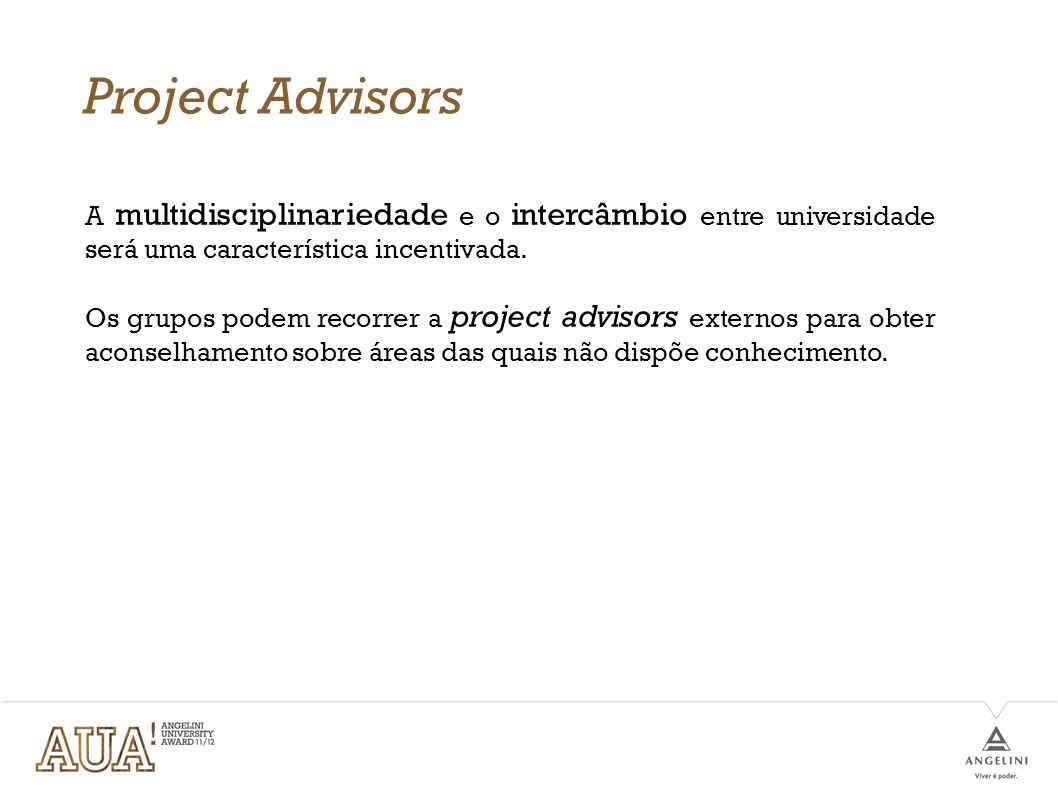 Project AdvisorsA multidisciplinariedade e o intercâmbio entre universidade será uma característica incentivada.