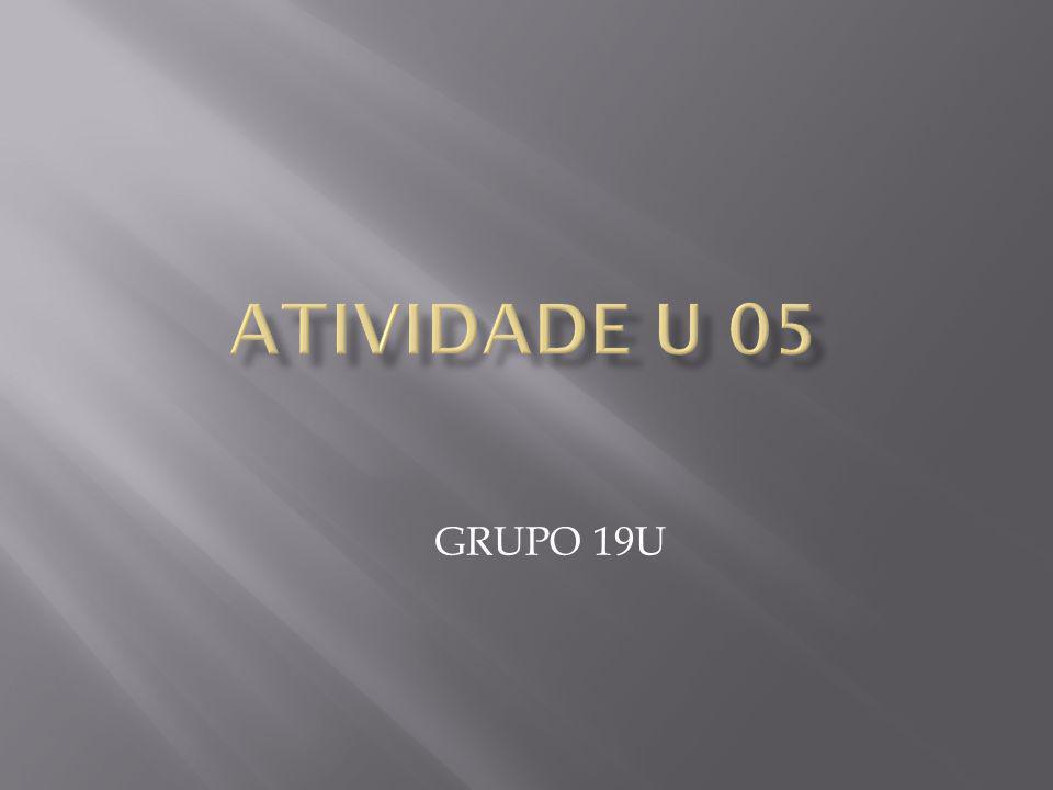 ATIVIDADE U 05 GRUPO 19U