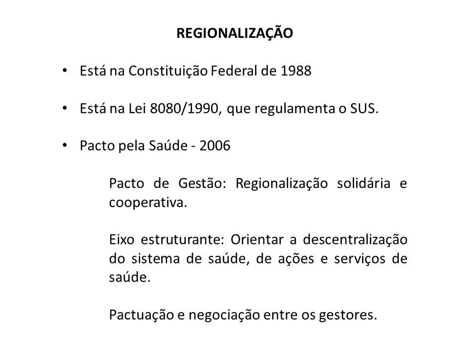 REGIONALIZAÇÃO Está na Constituição Federal de 1988. Está na Lei 8080/1990, que regulamenta o SUS.