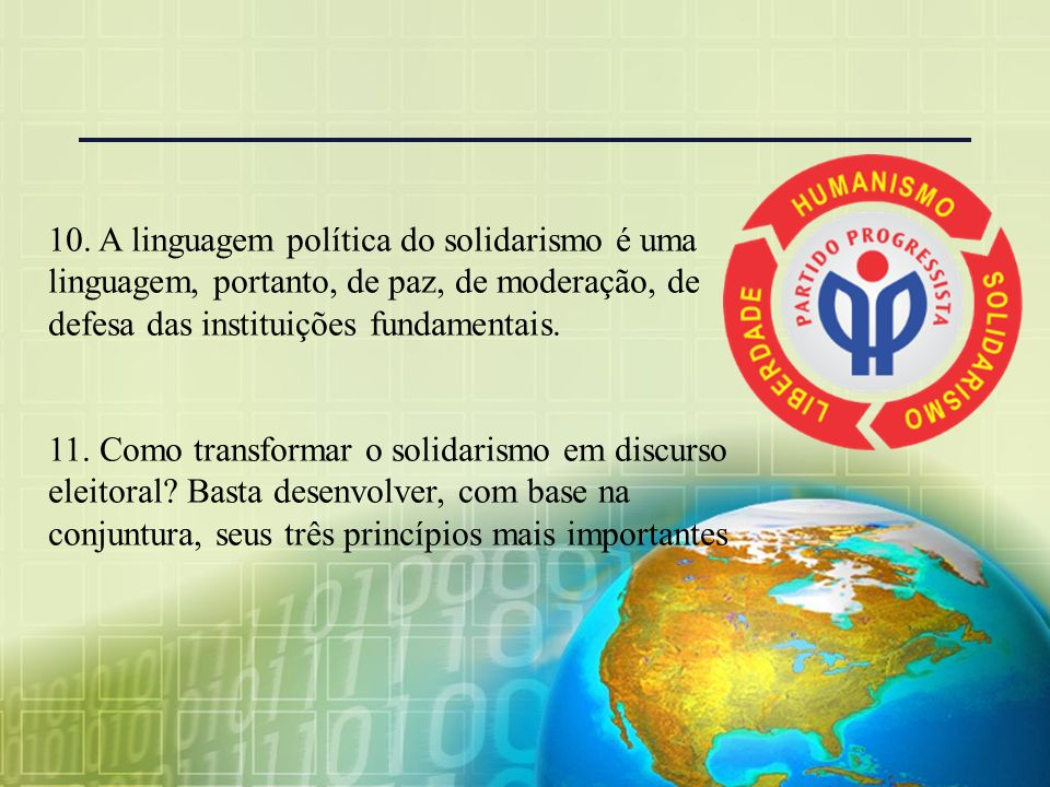 10. A linguagem política do solidarismo é uma linguagem, portanto, de paz, de moderação, de defesa das instituições fundamentais.