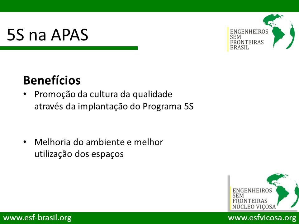 5S na APAS Benefícios. Promoção da cultura da qualidade através da implantação do Programa 5S. Melhoria do ambiente e melhor utilização dos espaços.