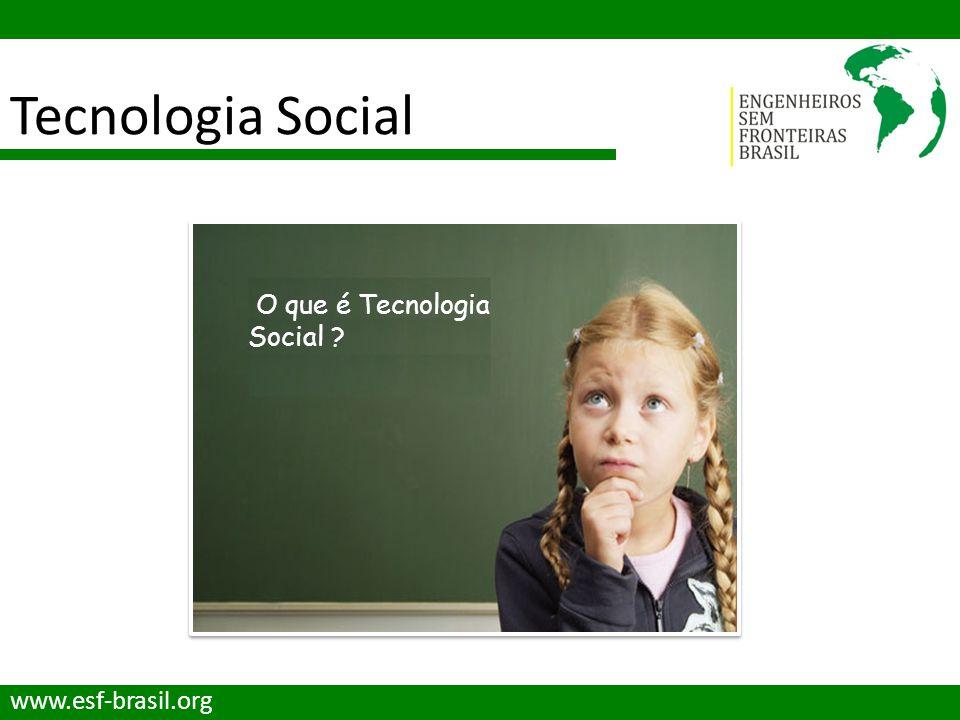 Tecnologia Social O que é Tecnologia Social www.esf-brasil.org