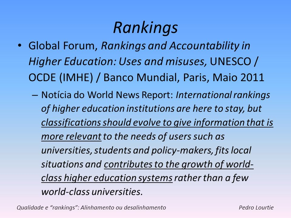 Rankings Global Forum, Rankings and Accountability in Higher Education: Uses and misuses, UNESCO / OCDE (IMHE) / Banco Mundial, Paris, Maio 2011.