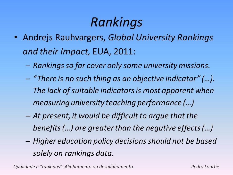 Rankings Andrejs Rauhvargers, Global University Rankings and their Impact, EUA, 2011: Rankings so far cover only some university missions.