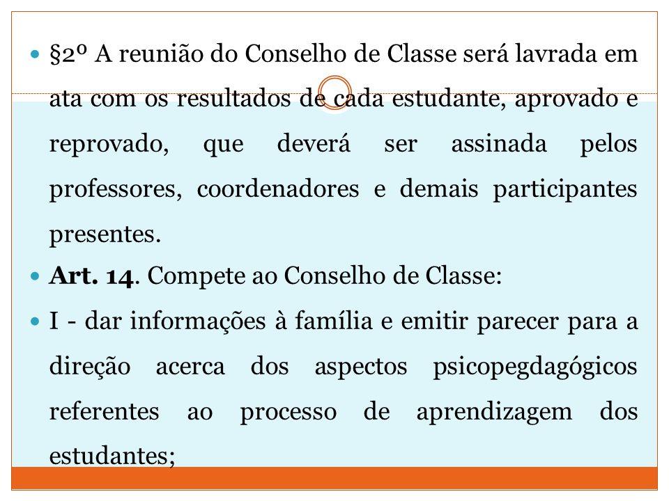 §2º A reunião do Conselho de Classe será lavrada em ata com os resultados de cada estudante, aprovado e reprovado, que deverá ser assinada pelos professores, coordenadores e demais participantes presentes.