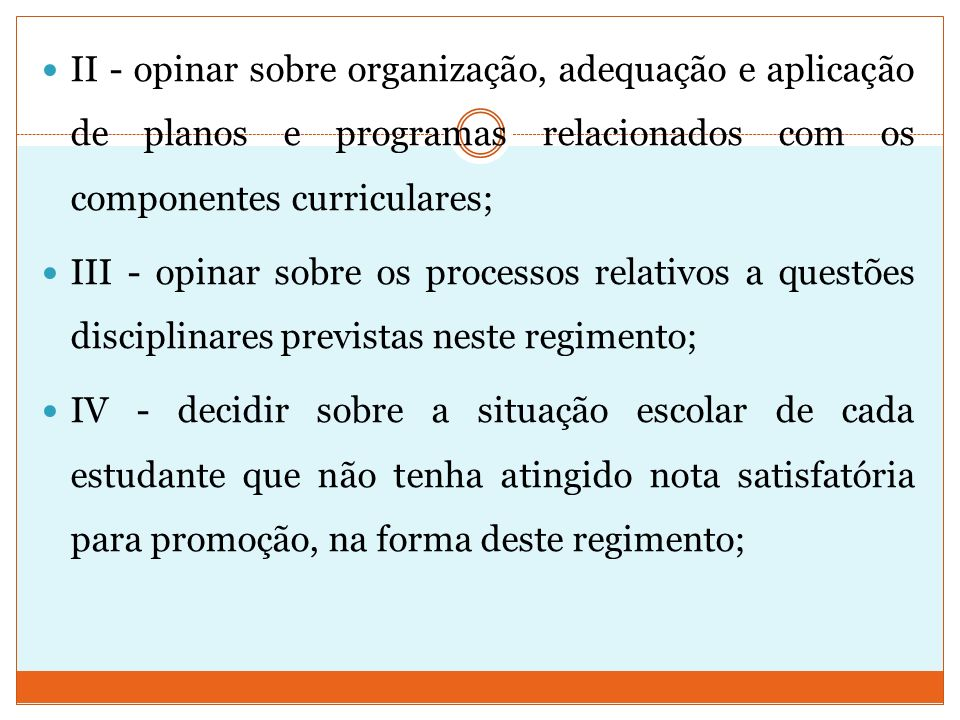 II - opinar sobre organização, adequação e aplicação de planos e programas relacionados com os componentes curriculares;