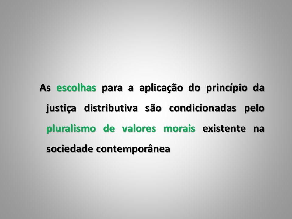 As escolhas para a aplicação do princípio da justiça distributiva são condicionadas pelo pluralismo de valores morais existente na sociedade contemporânea