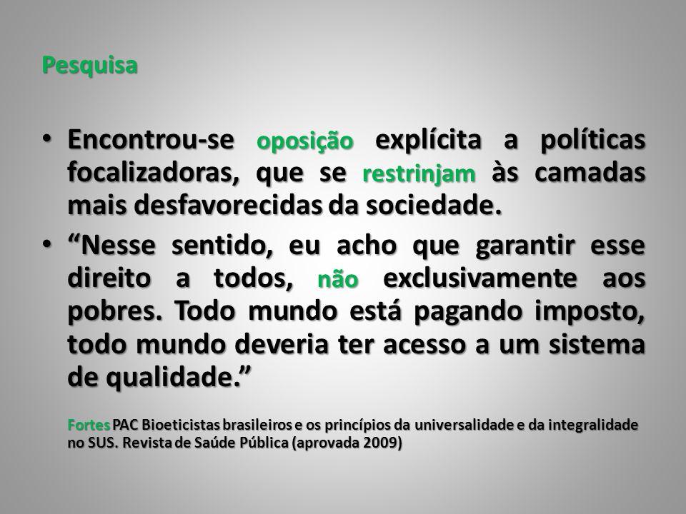 Pesquisa Encontrou-se oposição explícita a políticas focalizadoras, que se restrinjam às camadas mais desfavorecidas da sociedade.