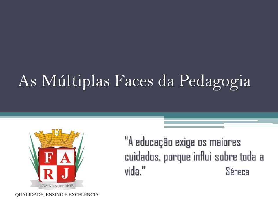 As Múltiplas Faces da Pedagogia