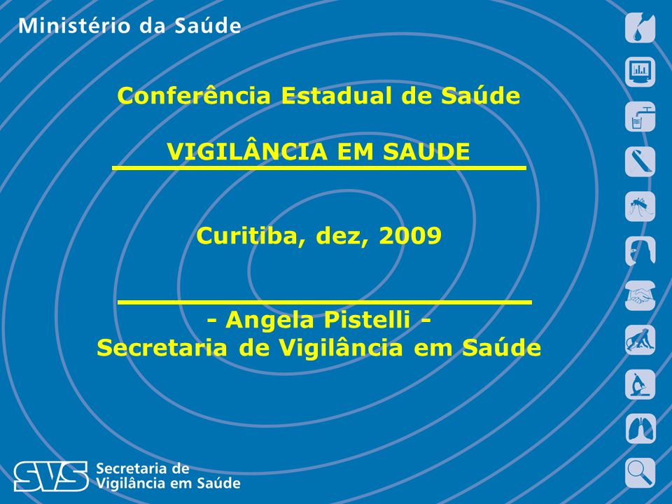 Conferência Estadual de Saúde VIGILÂNCIA EM SAUDE Curitiba, dez, 2009